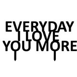 Taarttopper Everyday I Love You More